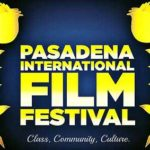 Don't miss the Fifth Annual Pasadena International Film Festival